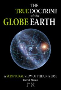The True Doctrine Of The Globe Earth – A Scriptural View Of The Universe